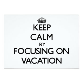 Keep Calm by focusing on Vacation 5x7 Paper Invitation Card
