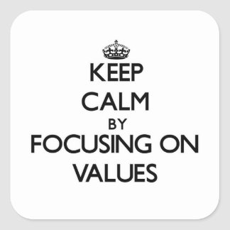 Keep Calm by focusing on Values Square Sticker
