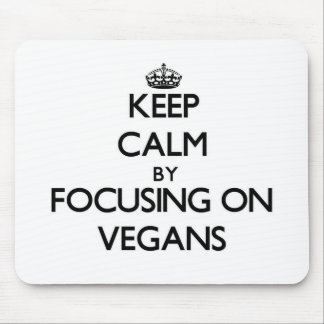 Keep Calm by focusing on Vegans Mouse Pad