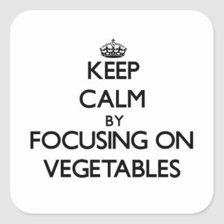 Keep Calm by focusing on Vegetables Square Sticker