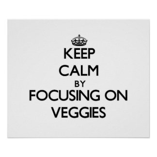 Keep Calm by focusing on Veggies Poster