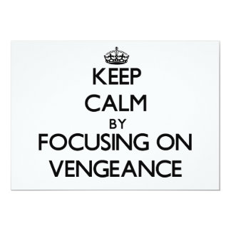 Keep Calm by focusing on Vengeance 5x7 Paper Invitation Card