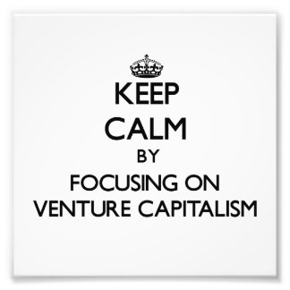 Keep Calm by focusing on Venture Capitalism Photo Art