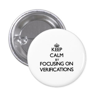 Keep Calm by focusing on Verifications Pinback Button