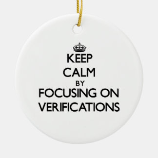 Keep Calm by focusing on Verifications Christmas Ornaments
