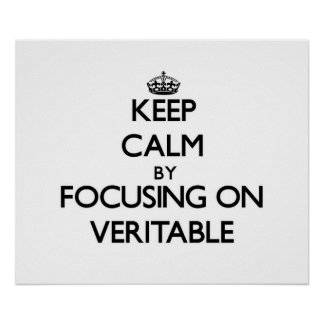 Keep Calm by focusing on Veritable Poster