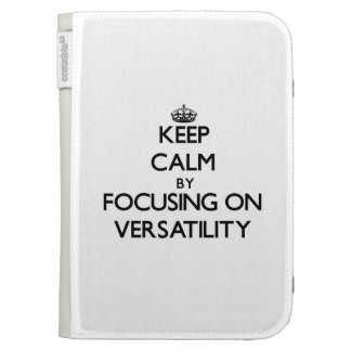 Keep Calm by focusing on Versatility Case For The Kindle