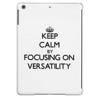 Keep Calm by focusing on Versatility iPad Air Cover