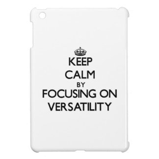 Keep Calm by focusing on Versatility Case For The iPad Mini