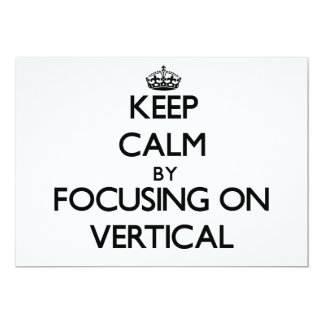Keep Calm by focusing on Vertical Invitation