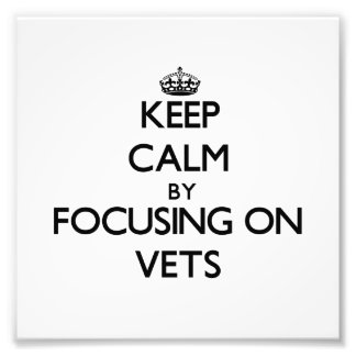 Keep Calm by focusing on Vets Photograph