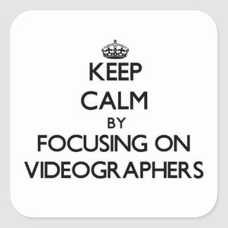 Keep Calm by focusing on Videographers Square Stickers