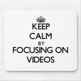 Keep Calm by focusing on Videos Mouse Pad