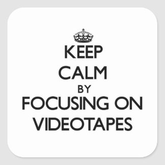 Keep Calm by focusing on Videotapes Stickers
