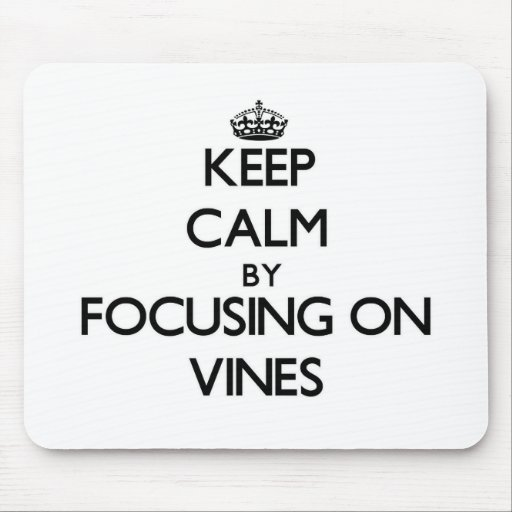Keep Calm by focusing on Vines Mousepad