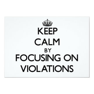 Keep Calm by focusing on Violations 5x7 Paper Invitation Card