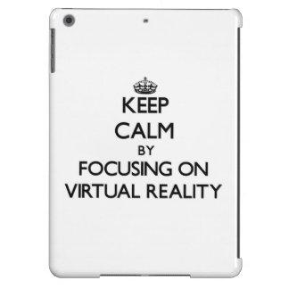 Keep Calm by focusing on Virtual Reality iPad Air Cover