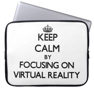 Keep Calm by focusing on Virtual Reality Computer Sleeves