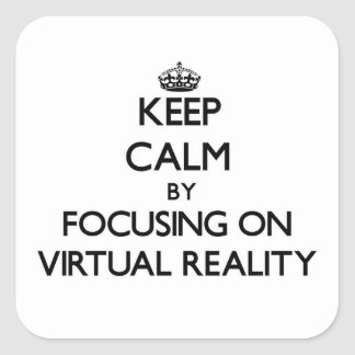 Keep Calm by focusing on Virtual Reality Square Stickers