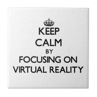 Keep Calm by focusing on Virtual Reality Tile