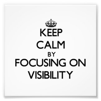 Keep Calm by focusing on Visibility Photograph