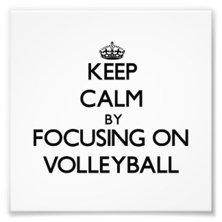 Keep Calm by focusing on Volleyball Photograph