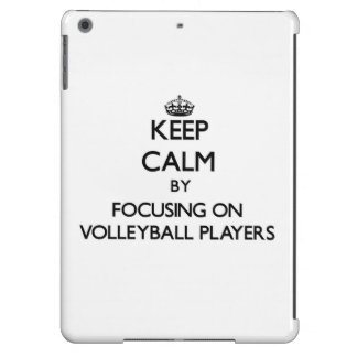 Keep Calm by focusing on Volleyball Players iPad Air Covers