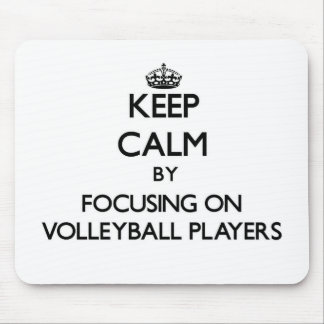 Keep Calm by focusing on Volleyball Players Mouse Pad
