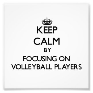 Keep Calm by focusing on Volleyball Players Art Photo