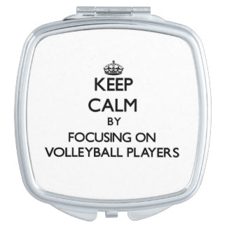 Keep Calm by focusing on Volleyball Players Makeup Mirror