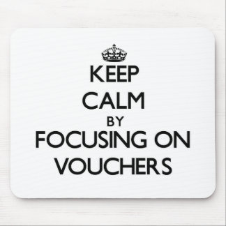 Keep Calm by focusing on Vouchers Mousepads