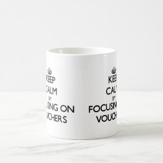 Keep Calm by focusing on Vouchers Classic White Coffee Mug