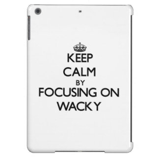 Keep Calm by focusing on Wacky Cover For iPad Air