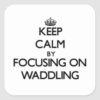 Keep Calm by focusing on Waddling Square Sticker