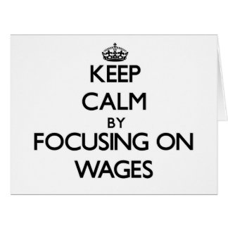 Keep Calm by focusing on Wages Greeting Cards