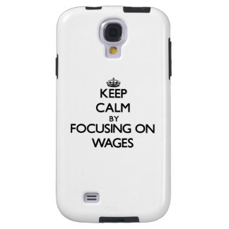 Keep Calm by focusing on Wages Galaxy S4 Case