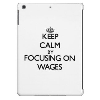 Keep Calm by focusing on Wages Case For iPad Air