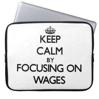Keep Calm by focusing on Wages Computer Sleeves