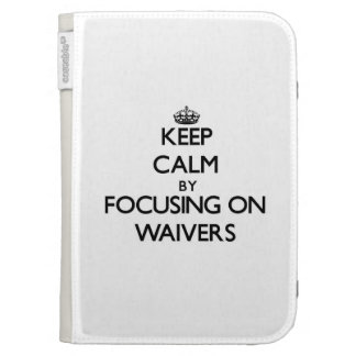 Keep Calm by focusing on Waivers Kindle 3G Cases