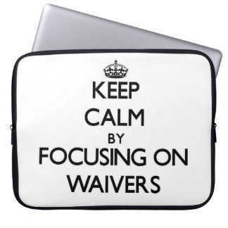 Keep Calm by focusing on Waivers Computer Sleeves