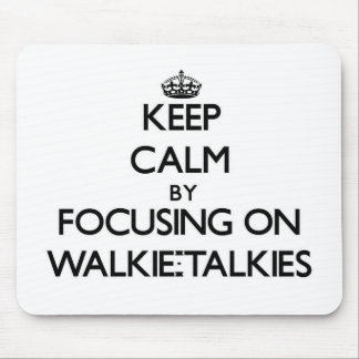 Keep Calm by focusing on Walkie-Talkies Mouse Pad