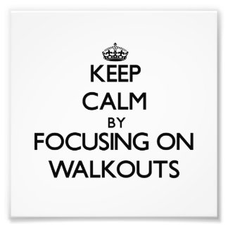 Keep Calm by focusing on Walkouts Photographic Print