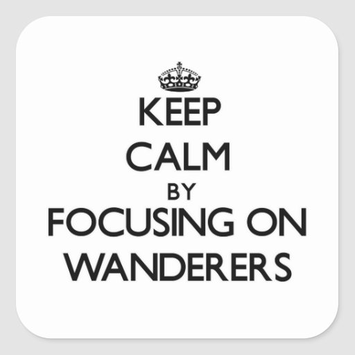 Keep Calm by focusing on Wanderers Square Sticker