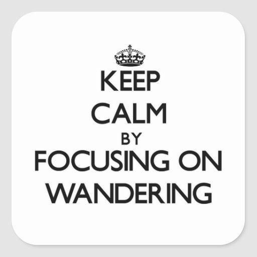 Keep Calm by focusing on Wandering Sticker