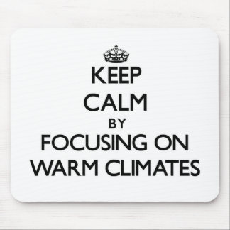 Keep Calm by focusing on Warm Climates Mouse Pads