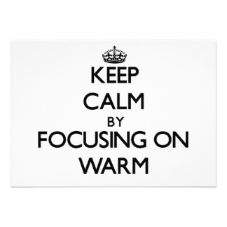 Keep Calm by focusing on Warm Announcement