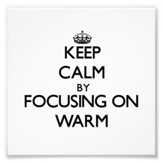Keep Calm by focusing on Warm Photograph