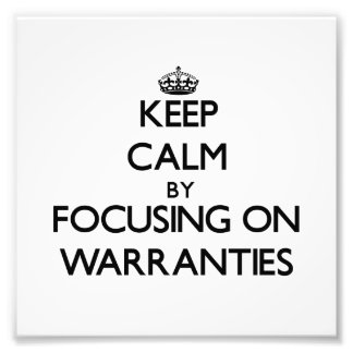 Keep Calm by focusing on Warranties Photo Print