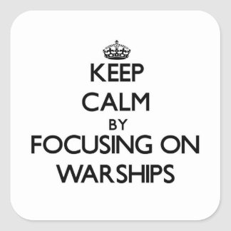Keep Calm by focusing on Warships Square Sticker