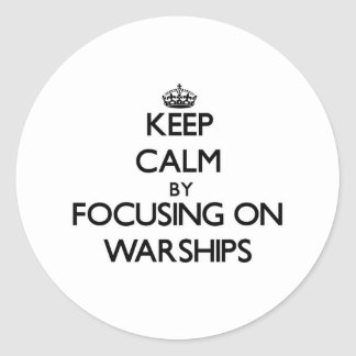 Keep Calm by focusing on Warships Sticker